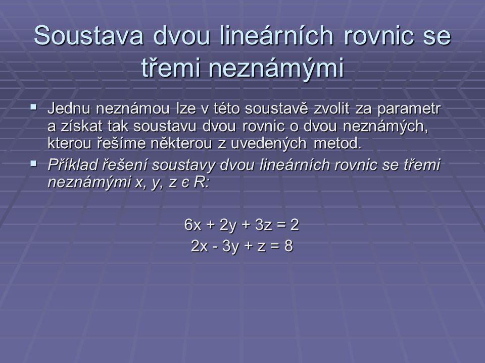 Soustava dvou lineárních rovnic se třemi neznámými  Jednu neznámou lze v této soustavě zvolit za parametr a získat tak soustavu dvou rovnic o dvou ne