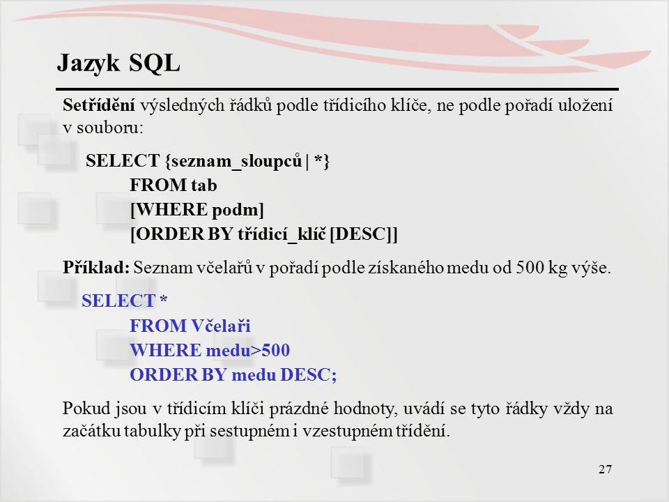 28 Jazyk SQL Spojení více tabulek (vazba) se provede uvedením všech tabulek za FROM a podmínka spojení se uvede jako součást výběrové podmínky za WHERE.