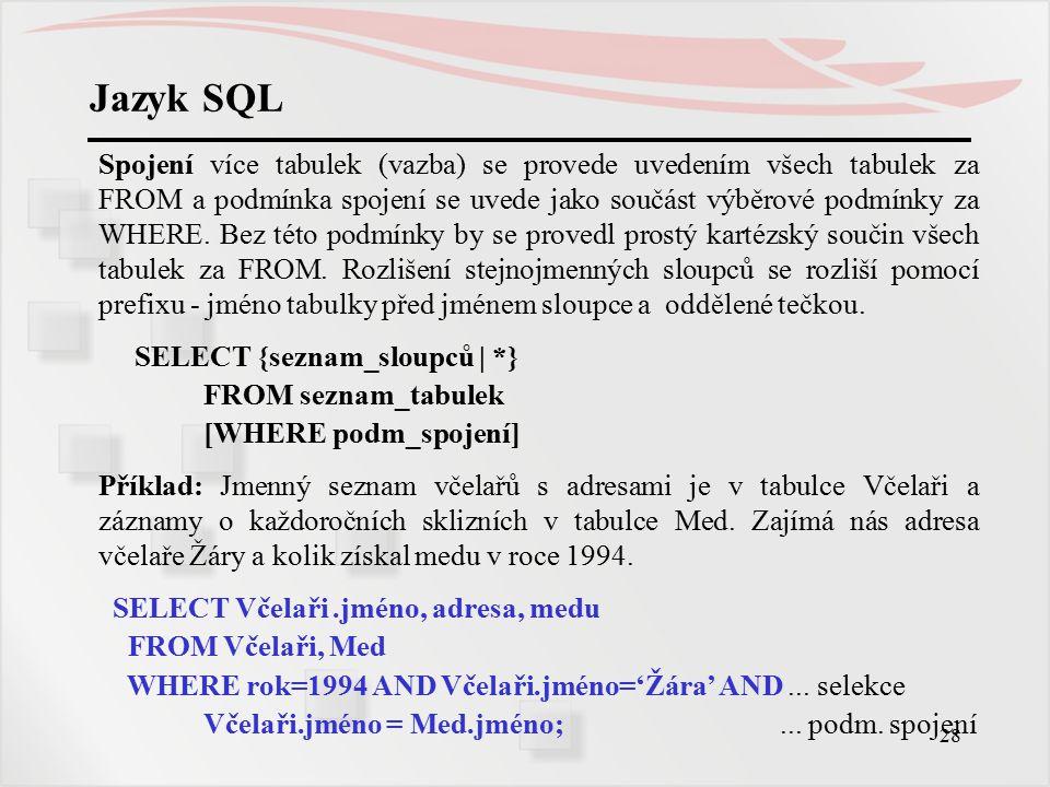 29 Jazyk SQL Pokud je název tabulky jako prefix nepohodlně dlouhý, nebo pokud potřebujeme jednu tabulku označit dvakrát pokaždé jinak (např.
