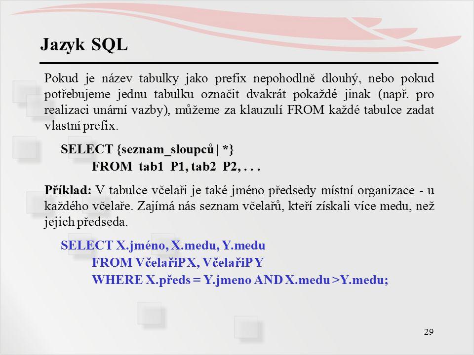30 Jazyk SQL Pokud se při spojování tabulek nenajde v jedné tabulce odpovídající řádek ze druhé tabulky, ve výsledku spojení se odpovídající hodnota spojovacího klíče neobjeví.