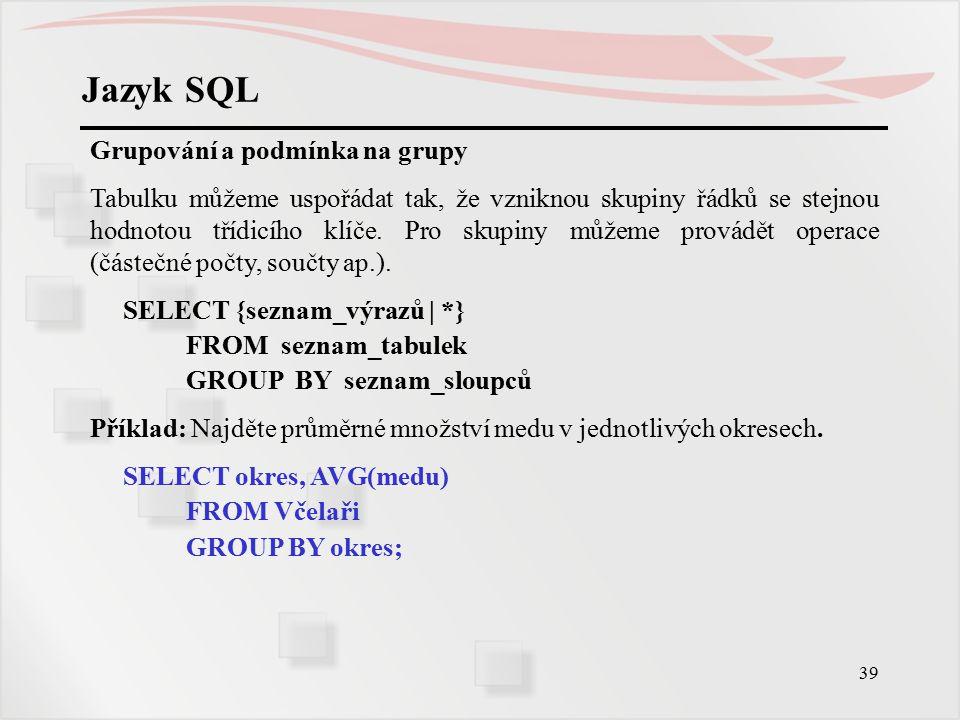 40 Jazyk SQL Atributy zdrojové relace tvoří 3 skupiny...