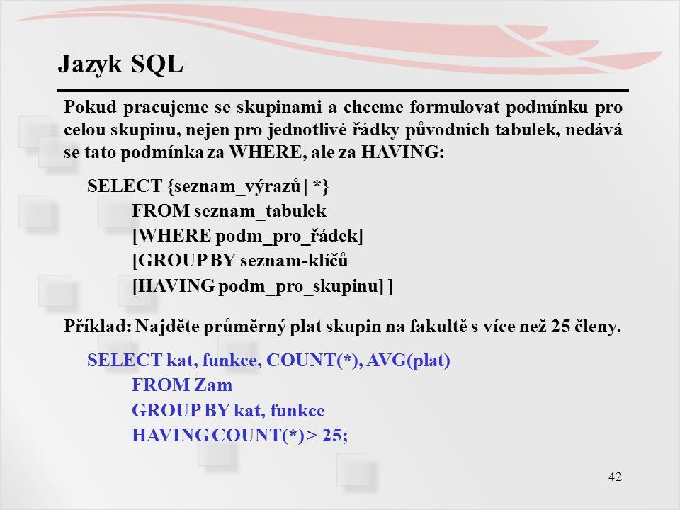 43 Jazyk SQL Příklad: Najděte katedry, kde jsou alespoň 2 sekretářky.