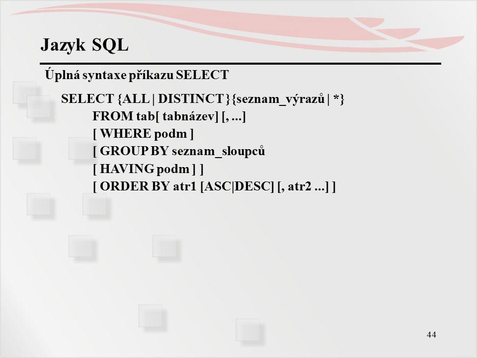 45 Jazyk SQL Podotázky Dotazy je možno řetězit, pro formulaci hlavního dotazu je možno použít výsledků dotazu jiného (poddotazu) v podmínce za WHERE v příkazech SELECT, UPDATE a DELETE.
