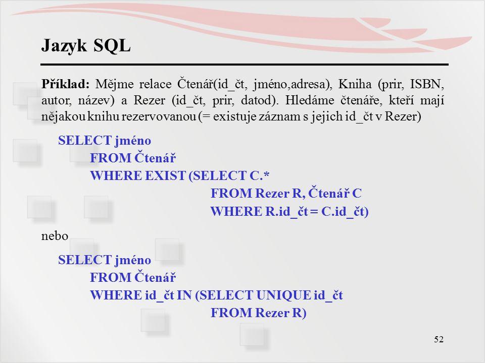 53 Jazyk SQL Množinové operace Z množinových operací dosud známe IN a NOT IN, případně ALL, ANY.