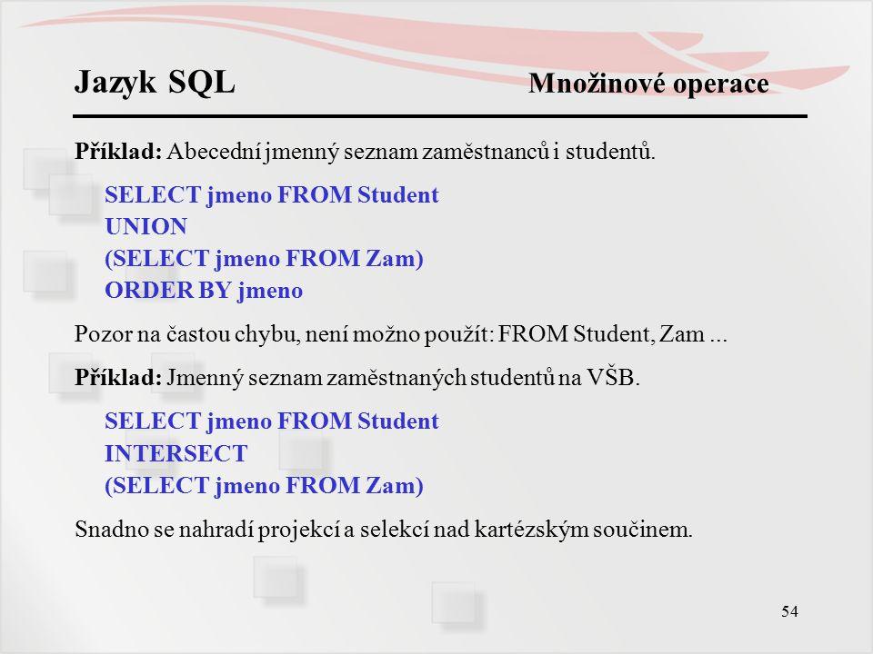 55 Jazyk SQL Množinové operace Příklad: Jmenný seznam studentů nezaměstnaných na VŠB.