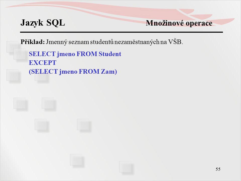 56 Jazyk SQL Doplnění INSERT, UPDATE, DELETE Pomocí příkazu INSERT je možno také naplňovat řádky tabulky hodnotami z jiné tabulky tak, že místo klauzule VALUES použijeme SELECT, v němž budou zadány řádky i sloupce jiných tabulek, které se do naší tabulky mají přenést.