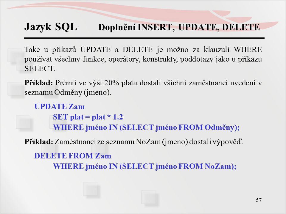 58 Jazyk SQL Pohledy Pohled je virtuální tabulka přímo v databázi neexistující, ale definovatelná příkazem SELECT.