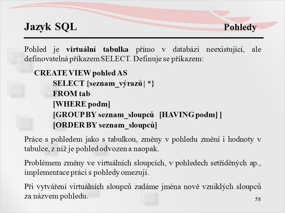 59 Jazyk SQL Pohledy Příklad: Aplikace potřebuje jméno, adresu a medu včelařů z Ostravy.