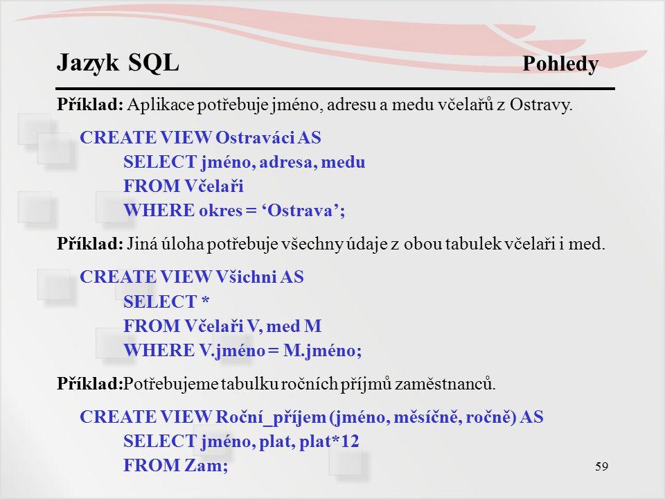60 Jazyk SQL Příkazy pro sdílení a ochranu dat SQL obsahuje i příkazy podporující správu databáze - příkazy pro přidělování a odebírání přístupových práv na různých úrovních různým uživatelům databáze.