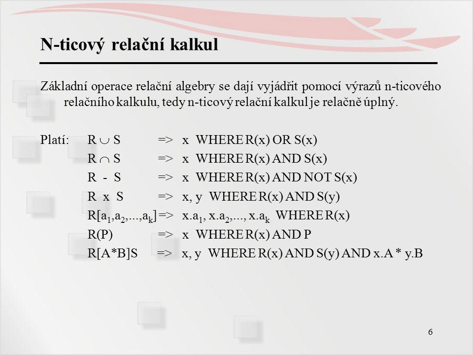 7 N-ticový relační kalkul Příklad: Mějme relace Učitel(ČU, jméno, fce, plat), Úvazek(ČU, ČP, hodin).