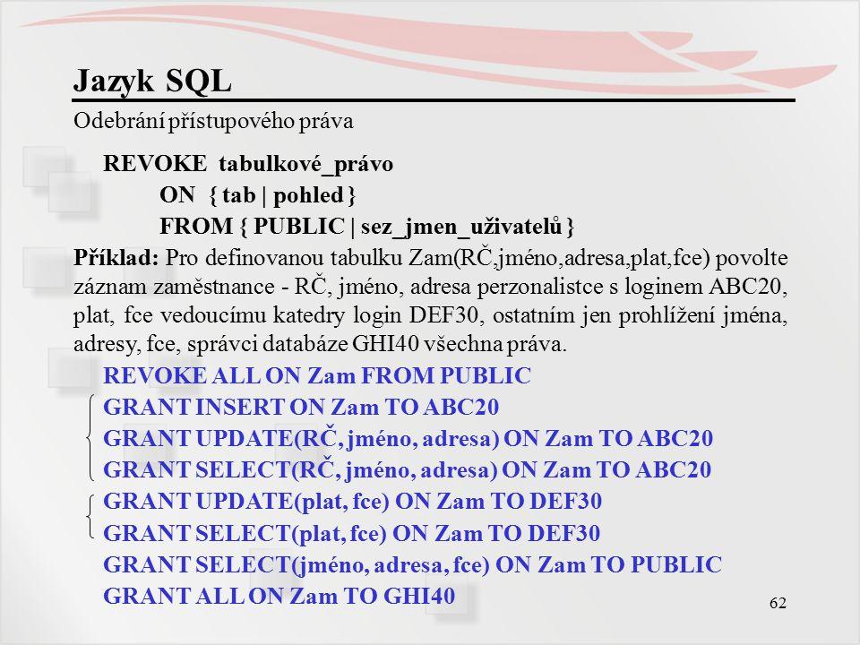 63 Jazyk SQL Další možnosti SQL SQL není jen dotazovací jazyk, ale obsahuje i příkazy další.