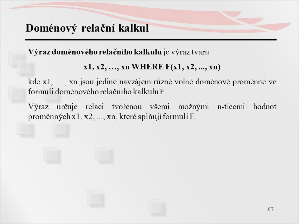 68 Doménový relační kalkul Příklad: Učitel (ČU, jméno, kat, plat), Úvazek (ČU, ČP, hodin).