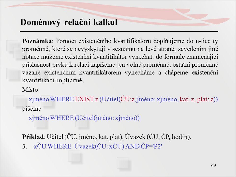70 Jazyk QBE (Query By Example) Původně vytvořen u firmy IBM, popsán Zloofem, 1975, pro pohodlné zadávání výběrových podmínek pro naivní uživatele.