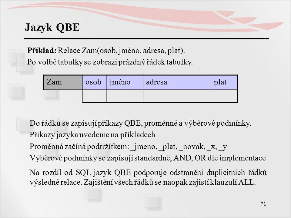 72 Jazyk QBE Příklad: Relace Zam(osob, jméno, adresa, plat).