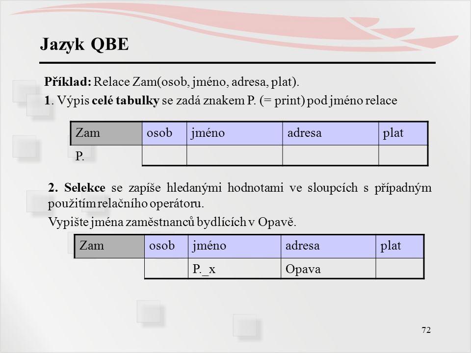 73 Jazyk QBE Příklad: 3.Projekce se zapíše znakem P.