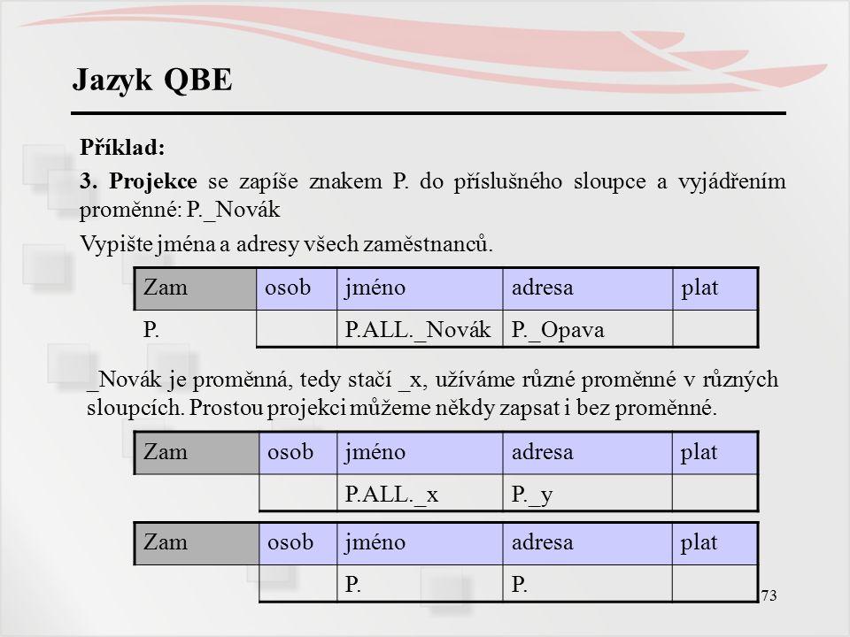 74 Jazyk QBE Příklad: 4.Selekce a projekce současně.