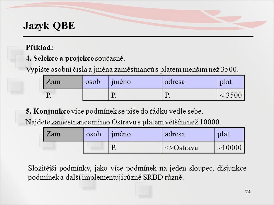 75 Jazyk QBE Příklad: Najdi jména a osobní čísla zaměstnanců s platem 3000 - 4000.