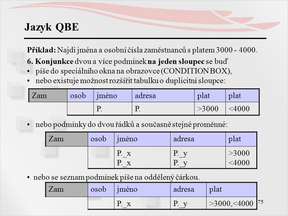 76 Jazyk QBE Příklad: Najdi zaměstnance s platem pod 3000 nebo nad 30000.