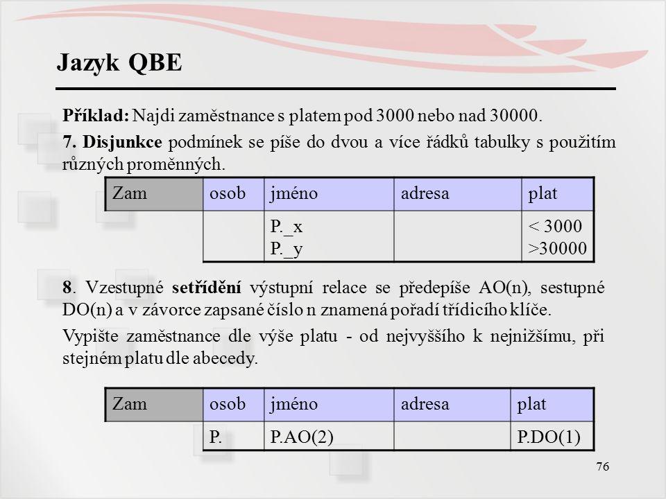 77 Jazyk QBE Příklad: 9.