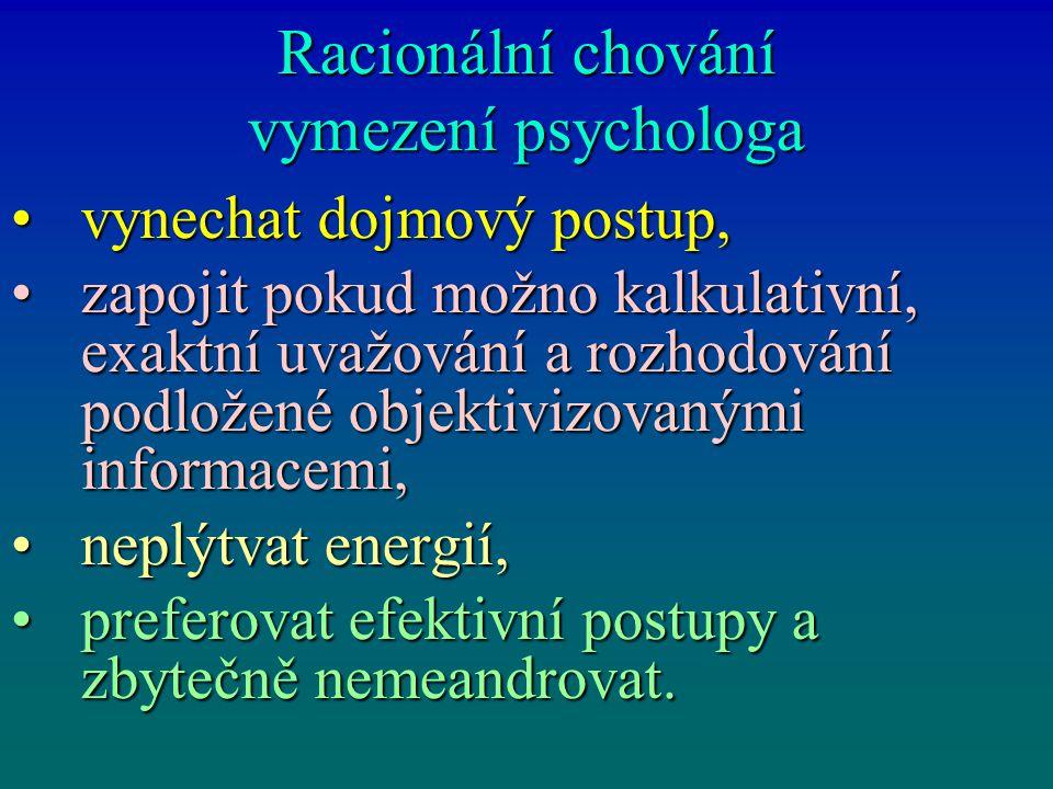 Racionální chování vymezení psychologa vynechat dojmový postup,vynechat dojmový postup, zapojit pokud možno kalkulativní, exaktní uvažování a rozhodov
