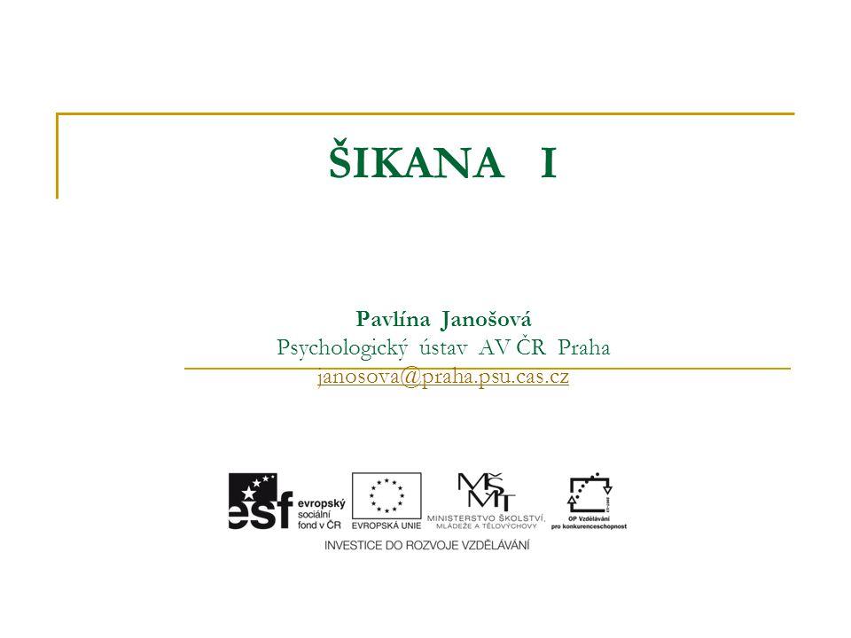 ŠIKANA I Pavlína Janošová Psychologický ústav AV ČR Praha janosova@praha.psu.cas.cz janosova@praha.psu.cas.cz