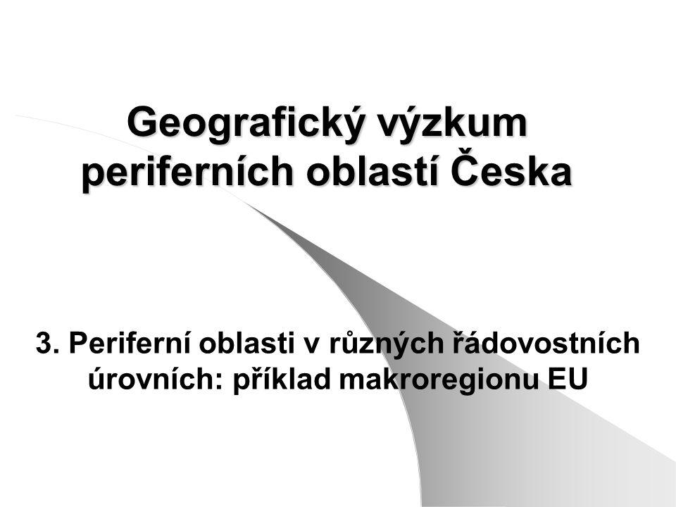 Geografický výzkum periferních oblastí Česka 3. Periferní oblasti v různých řádovostních úrovních: příklad makroregionu EU