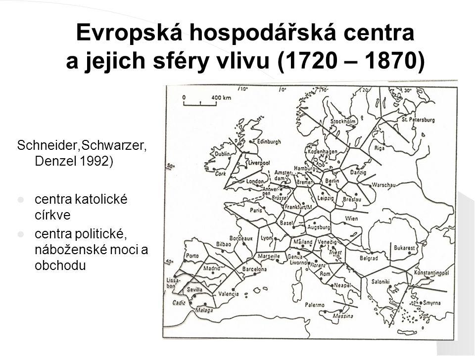 Evropská hospodářská centra a jejich sféry vlivu (1720 – 1870) Schneider,Schwarzer, Denzel 1992) centra katolické církve centra politické, náboženské moci a obchodu