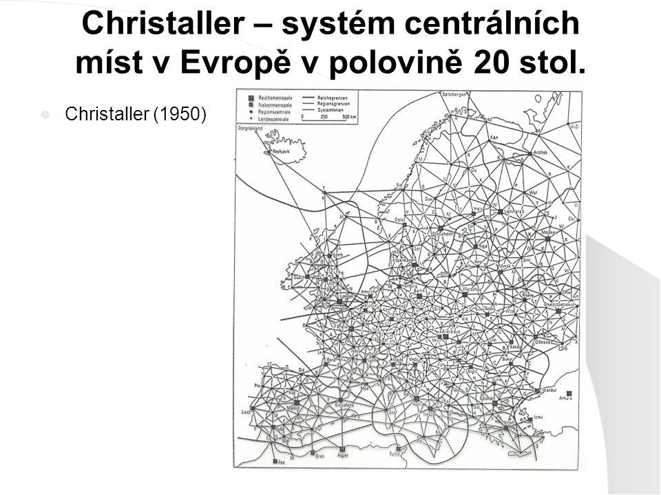 Christaller – systém centrálních míst v Evropě v polovině 20 stol. Christaller (1950)