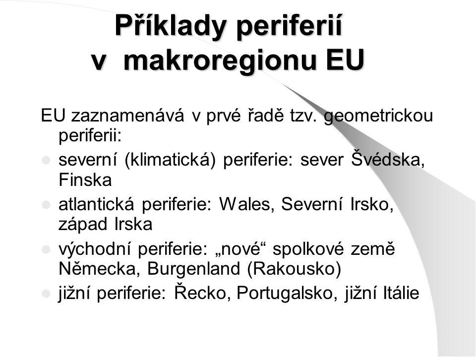 Příklady periferií v makroregionu EU EU zaznamenává v prvé řadě tzv. geometrickou periferii: severní (klimatická) periferie: sever Švédska, Finska atl