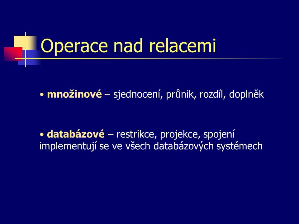Operace nad relacemi množinové – sjednocení, průnik, rozdíl, doplněk databázové – restrikce, projekce, spojení implementují se ve všech databázových systémech