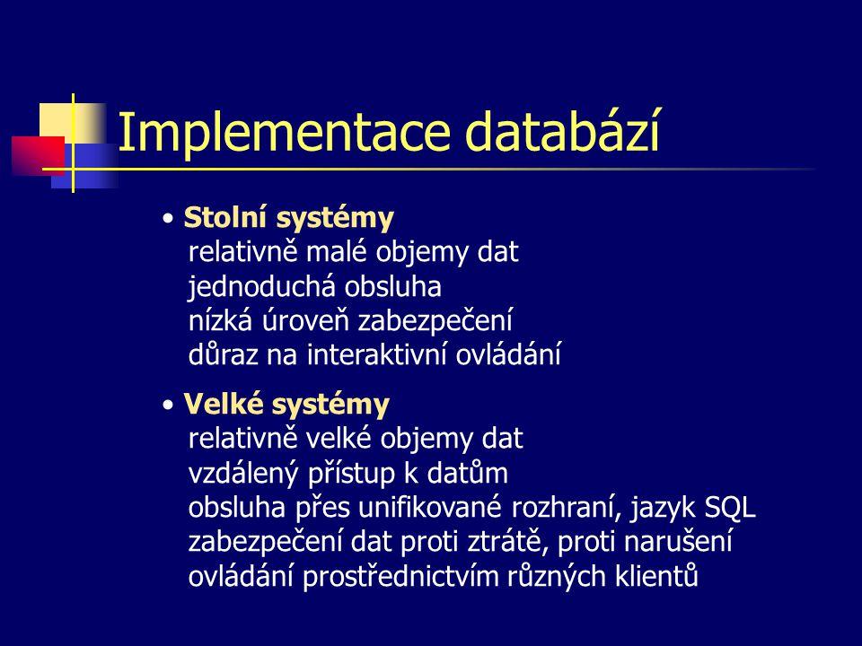 Implementace databází Stolní systémy relativně malé objemy dat jednoduchá obsluha nízká úroveň zabezpečení důraz na interaktivní ovládání Velké systém