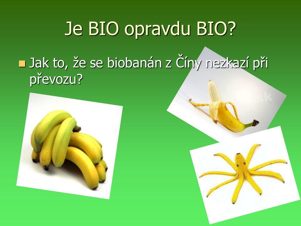 Je BIO opravdu BIO. Jak to, že se biobanán z Číny nezkazí při převozu.