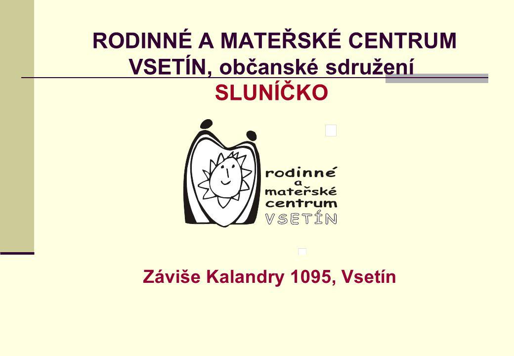 RODINNÉ A MATEŘSKÉ CENTRUM VSETÍN, občanské sdružení SLUNÍČKO Záviše Kalandry 1095, Vsetín