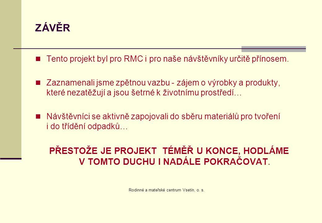 ZÁVĚR Tento projekt byl pro RMC i pro naše návštěvníky určitě přínosem. Zaznamenali jsme zpětnou vazbu - zájem o výrobky a produkty, které nezatěžují