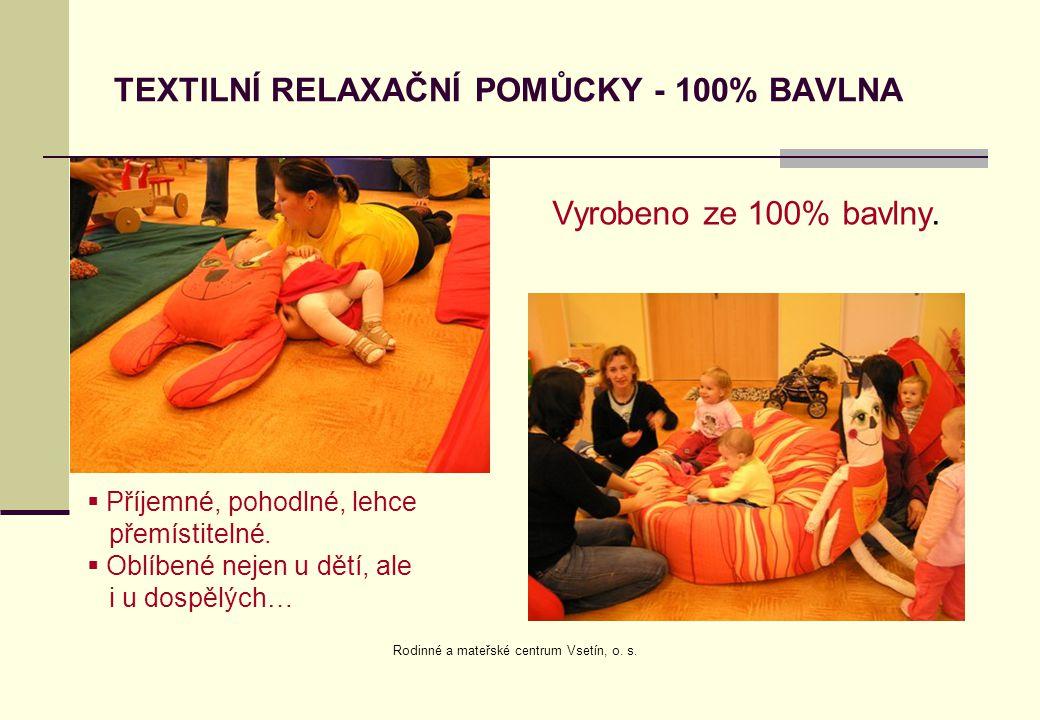 TEXTILNÍ RELAXAČNÍ POMŮCKY - 100% BAVLNA Vyrobeno ze 100% bavlny.  Příjemné, pohodlné, lehce přemístitelné.  Oblíbené nejen u dětí, ale i u dospělýc