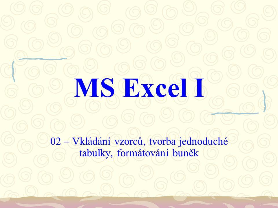 MS Excel I 02 – Vkládání vzorců, tvorba jednoduché tabulky, formátování buněk