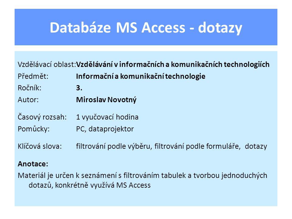 Databáze MS Access - dotazy Vzdělávací oblast:Vzdělávání v informačních a komunikačních technologiích Předmět:Informační a komunikační technologie Ročník:3.