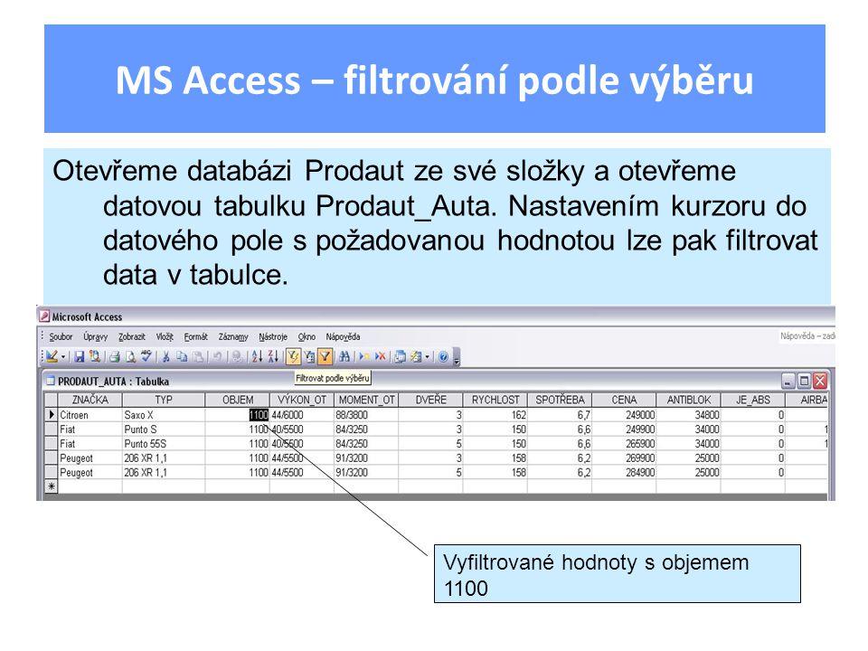 MS Access – filtrování podle výběru Otevřeme databázi Prodaut ze své složky a otevřeme datovou tabulku Prodaut_Auta. Nastavením kurzoru do datového po
