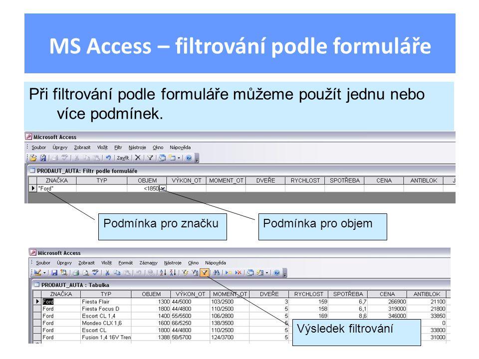 MS Access – filtrování podle formuláře Při filtrování podle formuláře můžeme použít jednu nebo více podmínek. Podmínka pro objem Podmínka pro značku V