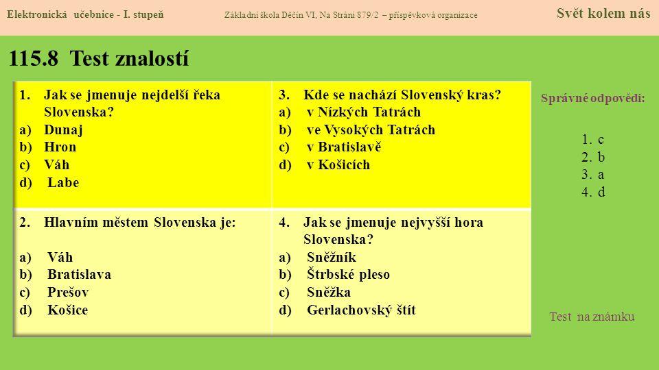 115.8 Test znalostí Správné odpovědi: 1.c 2.b 3.a 4.d Test na známku Elektronická učebnice - I.