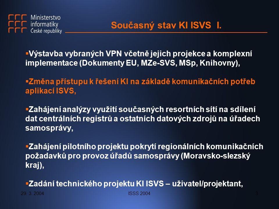 29. 3. 2004ISSS 20043 Současný stav KI ISVS I.  Výstavba vybraných VPN včetně jejich projekce a komplexní implementace (Dokumenty EU, MZe-SVS, MSp, K