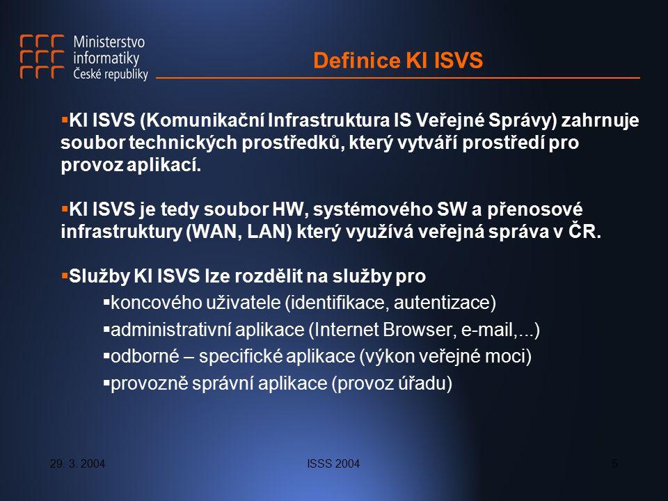 29. 3. 2004ISSS 20045 Definice KI ISVS  KI ISVS (Komunikační Infrastruktura IS Veřejné Správy) zahrnuje soubor technických prostředků, který vytváří