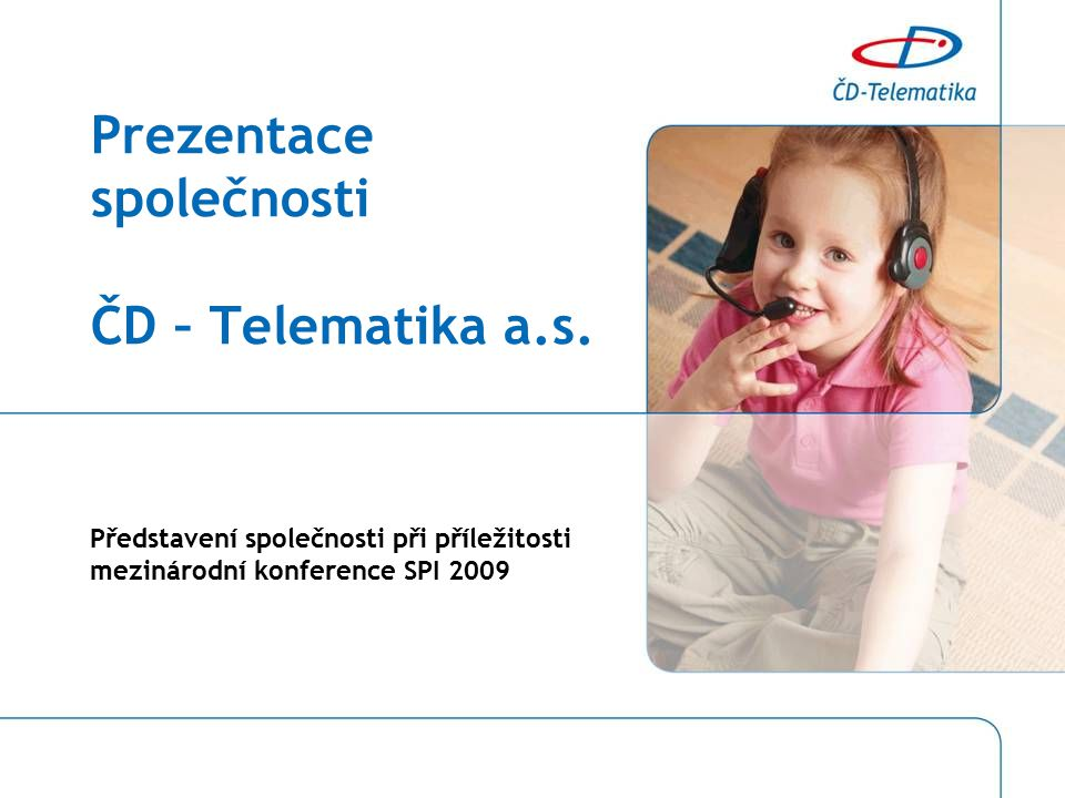 Prezentace společnosti ČD – Telematika a.s. Představení společnosti při příležitosti mezinárodní konference SPI 2009