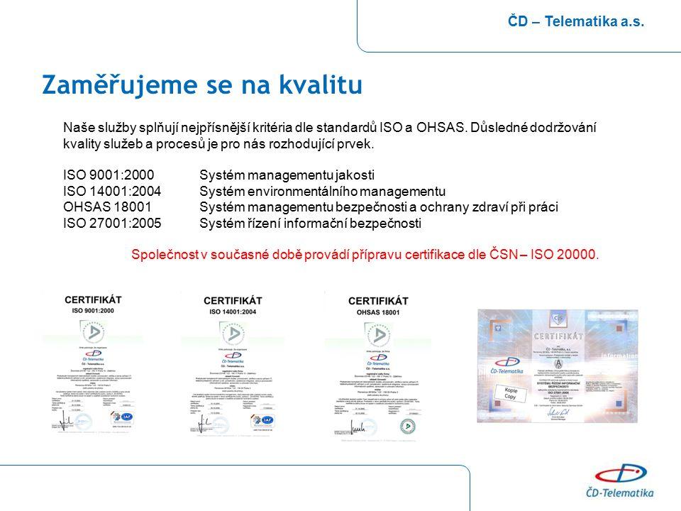 Zaměřujeme se na kvalitu ČD – Telematika a.s. Naše služby splňují nejpřísnější kritéria dle standardů ISO a OHSAS. Důsledné dodržování kvality služeb