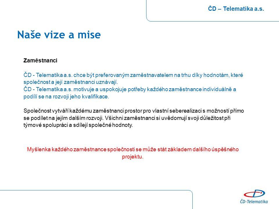 Naše vize a mise ČD – Telematika a.s. Zaměstnanci ČD - Telematika a.s. chce být preferovaným zaměstnavatelem na trhu díky hodnotám, které společnost a