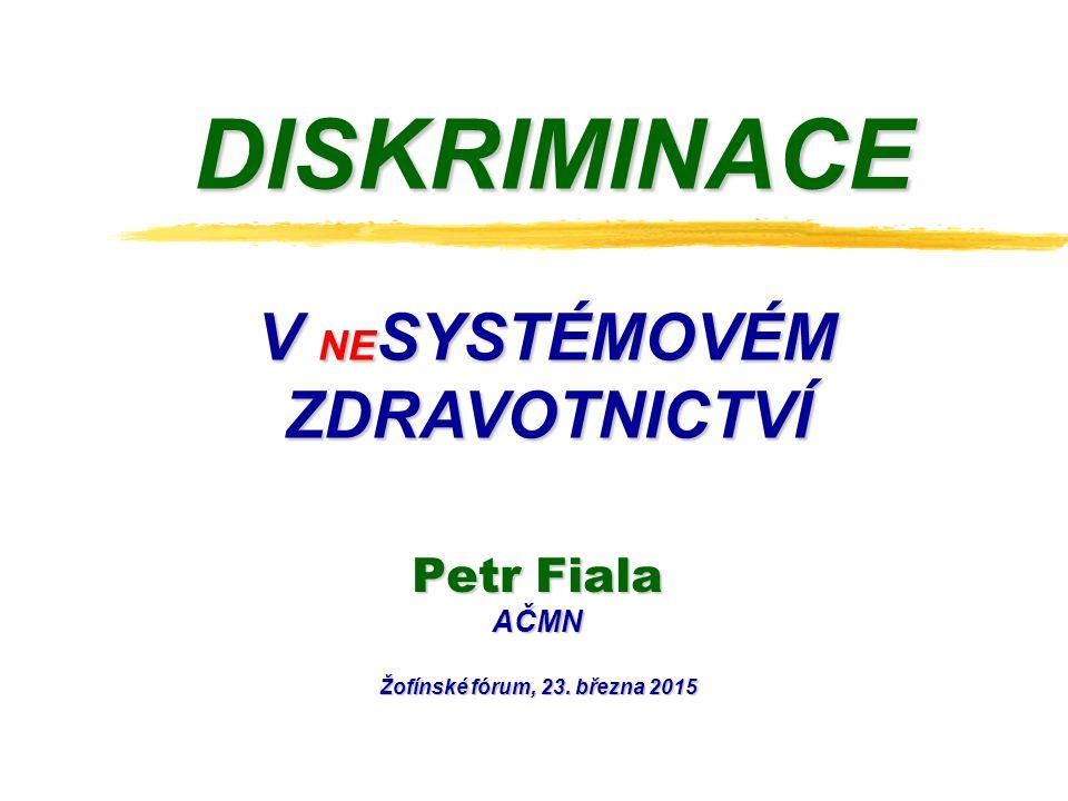 DISKRIMINACE Petr Fiala AČMN Žofínské fórum, 23. března 2015 V NE SYSTÉMOVÉM ZDRAVOTNICTVÍ