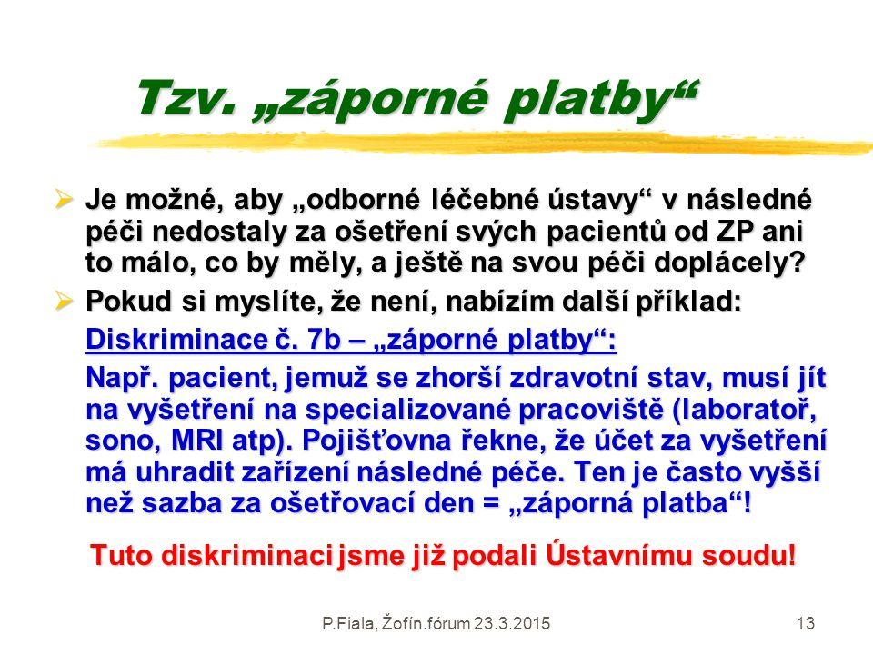 """P.Fiala, Žofín.fórum 23.3.201513 Tzv. """"záporné platby""""  Je možné, aby """"odborné léčebné ústavy"""" v následné péči nedostaly za ošetření svých pacientů o"""