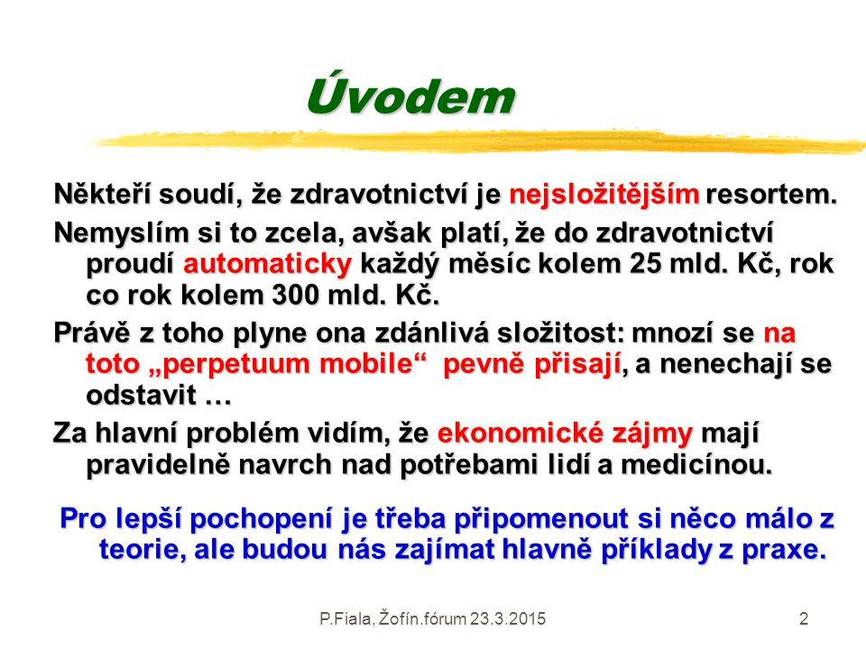 P.Fiala, Žofín.fórum 23.3.20152 Úvodem Někteří soudí, že zdravotnictví je nejsložitějším resortem. Nemyslím si to zcela, avšak platí, že do zdravotnic
