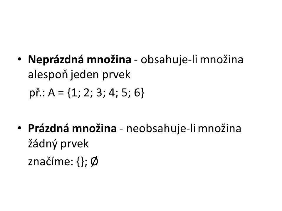 Neprázdná množina - obsahuje-li množina alespoň jeden prvek př.: A = {1; 2; 3; 4; 5; 6} Prázdná množina - neobsahuje-li množina žádný prvek značíme: {}; Ø