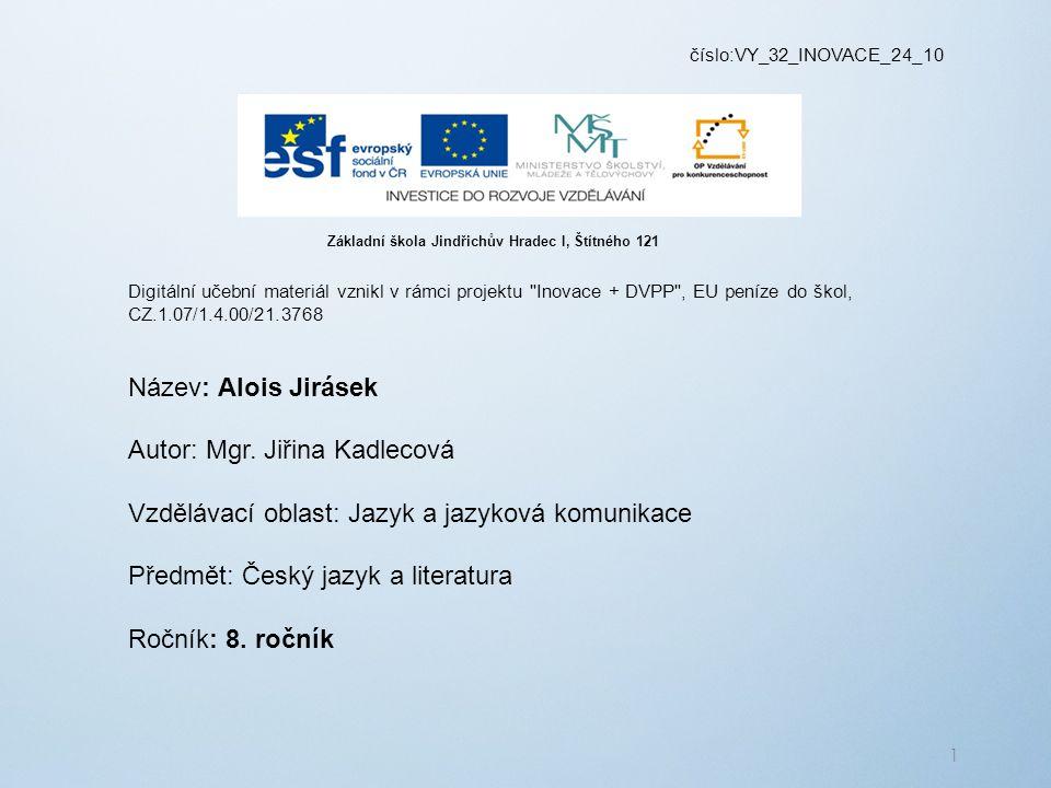 číslo:VY_32_INOVACE_24_10 Digitální učební materiál vznikl v rámci projektu Inovace + DVPP , EU peníze do škol, CZ.1.07/1.4.00/21.3768 Název: Alois Jirásek Autor: Mgr.
